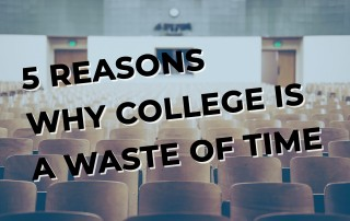 5 Reasons Why College Is A Waste Of Time